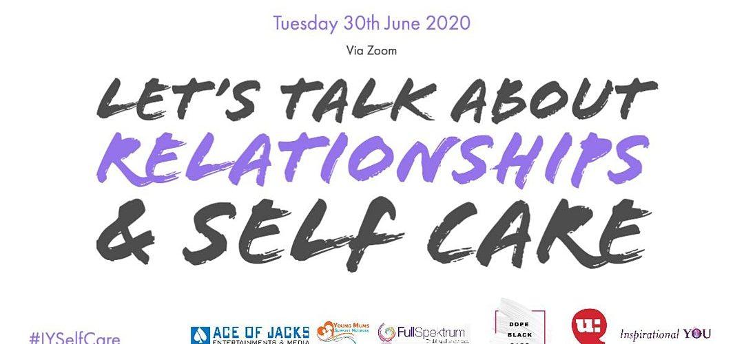 Lets Talk Relationships & Selfcare: 30th June 2020
