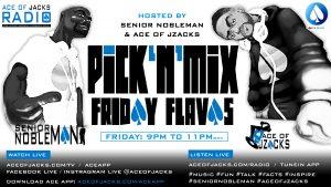 PICK 'N' MIX - FRIDAY FLAVAS (SENIOR NOBLEMAN & ACE OF JZACKS) @ ACE OFJACKS RADIO